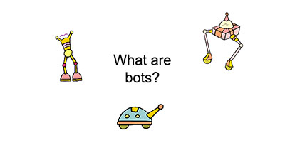 Slides screenshot that says, What are bots?